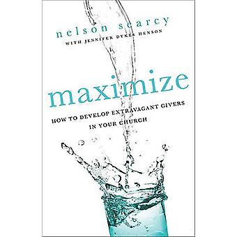 Maximize - How to Develop Extravagant Givers in Your Church by Nelson