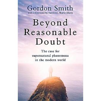 Beyond Reasonable Doubt - The case for supernatural phenomena in the m