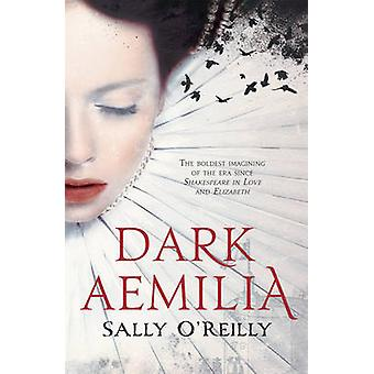 Dark Aemilia by Sally O'Reilly - 9781908434418 Book