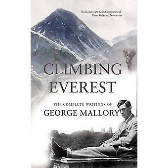Climbing Everest - The Complete Writings of George Leigh Mallory by Ge