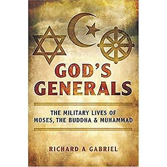 God's Generals - The Military Lives of Moses - the Buddha and Muhammad
