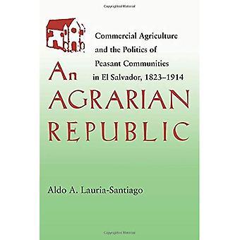 Uma República agrário: Agricultura comercial e a política de comunidades camponesas em El Salvador, 1823-1914 (Pitt Latin American Series)