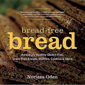 Bread-Free Bread - Amazingly Healthy Gluten-Free, Grain-Free Breads, Muffins, Cookies & More