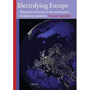 Elektrisierende Europa: Die Macht Europas in den Bau der Stromnetze (Technologie und europäischen Geschichte)