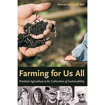 Une entreprise agricole pour nous tous l'Agriculture pratique la culture de la durabilité par Bell & Michael Mayerfeld