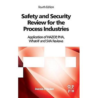 Safety and Security Review for the Process Industries Application of Hazop Pha WhatIf and Sva Reviews by Nolan & Dennis P.