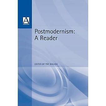 Postmodernism A Reader by Waugh & Pat
