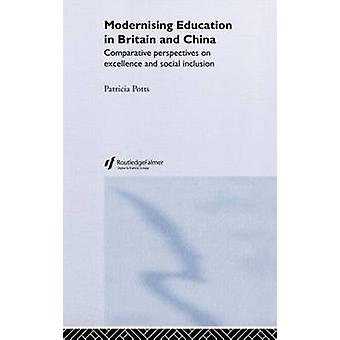 Modernising Education in Britain and China Comparative Perspectives on Excellence and Social Inclusion by Potts & Patricia