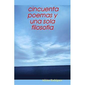 Cincuenta Poemas y Una Sola Filosofia por Rodriguez y Adrian