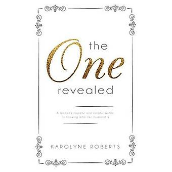 The One Revealed A Womans Hopeful and Helpful Guide in Knowing Who Her Husband Is by Roberts & Karolyne