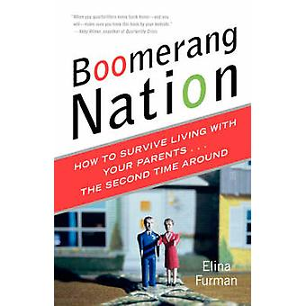 Boomerang Nation How to Survive Living with Your Parents...the Second Time Around by Furman & Elina