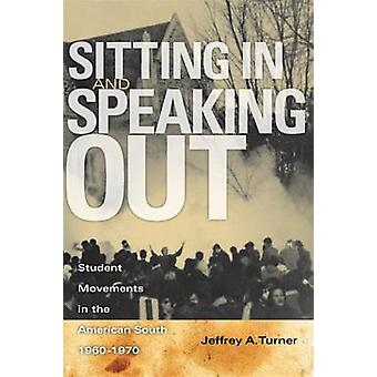 Sitter i och tala ut Student rörelser i den amerikanska södern 19601970 av Turner & Jeffrey Alan