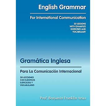 English Grammar for International Communication 30 Lessons with Examples Exercises and Vocabulary by Arias & Prof Benjamn Franklin