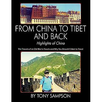 From China to Tibet and Back  Highlights of China The Travails of an Old Mans Travels and Why You Shouldnt Wait to Travel by Sampson & Tony