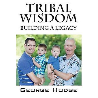 Tribal Wisdom Building a Legacy by Hodge & George