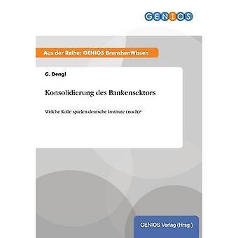 Konsolidierung des BankensektorsWelche Rolle spielen deutsche Institute noch by Dengl & G.
