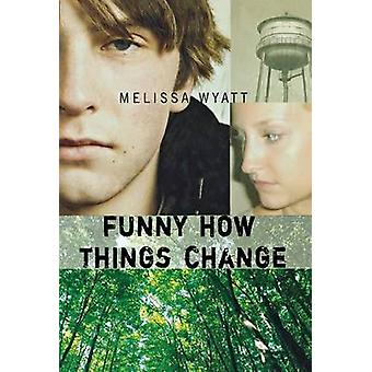 Funny How Things Change by Melissa Wyatt - 9780374302337 Book