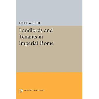 Landlords and Tenants in Imperial Rome by Bruce W. Frier - 9780691615