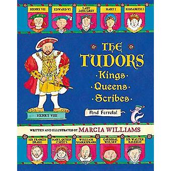 The Tudors - Kings - Queens - Scribes - and Ferrets! by Marcia William