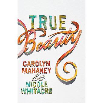 True Beauty by Carolyn Mahaney - Nicole Mahaney Whitacre - 9781433554