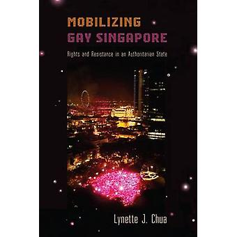 Mobilizing Gay Singapore - Rights and Resistance in an Authoritarian S