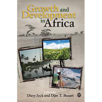 Growth and Development in Africa by Diery Seck - Dipo Busari - 978159