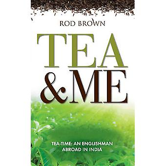 Tea and Me - An Englishman Abroad in India by Rod Brown - 978186151039