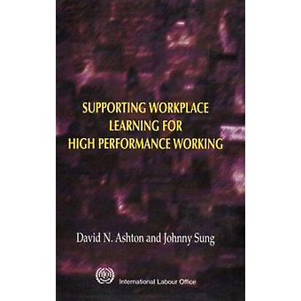 Supporting Workplace Learning for High Performance Working by David N