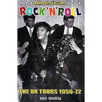 American Rock 'n' Roll - The UK Tours 1956-72 by Ian Wallis - 97809519