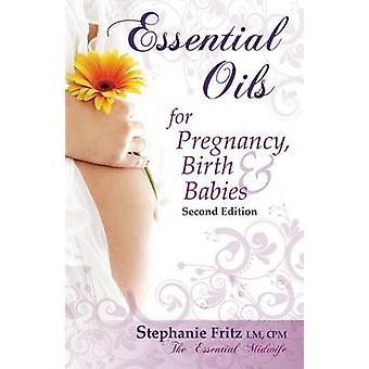 Essential Oils for Pregnancy Birth  Babies by Stephanie Fritz