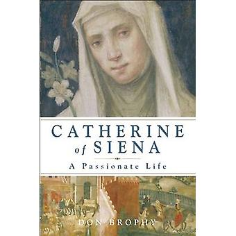 Catherine of Siena - A Passionate Life by Don Brophy - 9781933346373 B