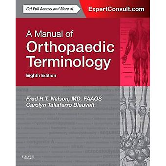 Manual of Orthopaedic Terminology by Fred Nelson