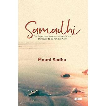 Samadhi  The Superconsciousness of the Future and Ways to Its Achievement by Mouni Sadhu