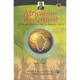 Africanity Redefined - Collected Essays of Ali A. Mazrui - Vol. 1 by R