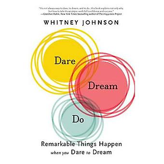 Dare - Dream - Do - Remarkable Things Happen When You Dare to Dream by