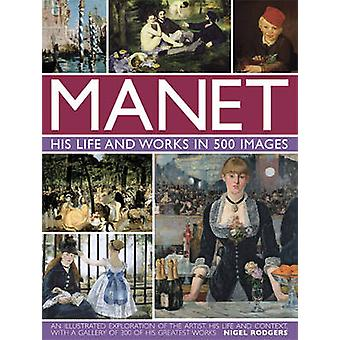 Manet His Life and Work in 500 Images by Nigel Rodgers