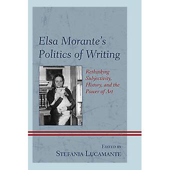 Elsa Morantes Politics of Writing by Edited by Stefania Lucamante & Contributions by Claude Cazal B rard & Contributions by Sarah Carey & Contributions by Flavia Cartoni & Contributions by Gandolfo Cascio & Contributions by Francesco Chi