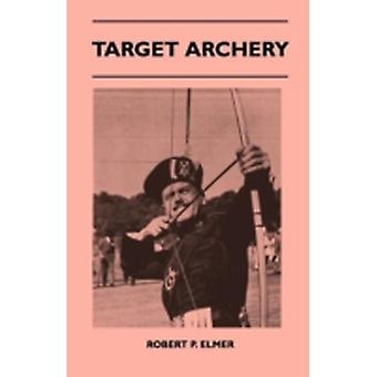 Target Archery  With A History Of Archery In America And An Additional Appendix Covering Records In British Archery To 1951 by Elmer & Robert P.