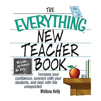 The Everything New Teacher Book Increase Your Confidence Connect with Your Students and Deal with the Unexpected by Kelly & Melissa