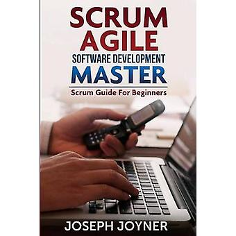 Scrum Agile Software Development Master Scrum Guide for Beginners by Joyner & Joseph