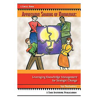 Appreciative Sharing of Knowledge Leveraging Knowledge Management for Strategic Change by Thatchenkery & Tojo Joseph