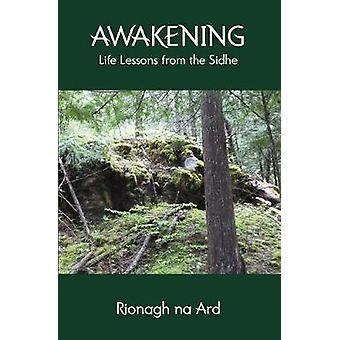 Awakening Life Lessons from the Sidhe by Na Ard & Rionagh