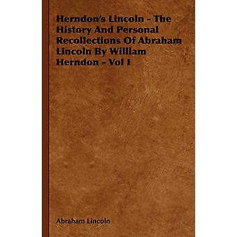Herndons Lincoln  The History and Personal Recollections of Abraham Lincoln by William Herndon  Vol I by Lincoln & Abraham
