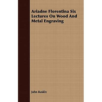 Ariadne Florentina Six Lectures On Wood And Metal Engraving by Ruskin & John