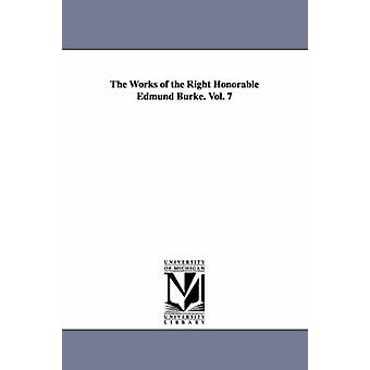 The Works of the Right Honorable Edmund Burke. Vol. 7 by Burke & Edmund