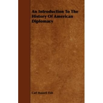 An Introduction To The History Of American Diplomacy by Fish & Carl Russell