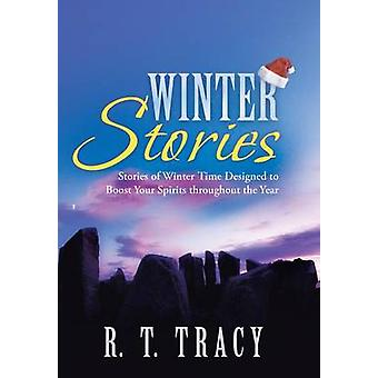 Winter Stories Stories of Winter Time Designed to Boost Your Spirits Throughout the Year by Tracy & R. T.