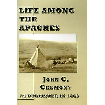 Life Among the Apaches by Cremony & John C.