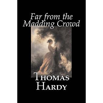 Far from the Madding Crowd by Thomas Hardy Fiction Literary by Thomas Hardy