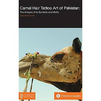 Camel Hair Tattoo Art of Pakistan Analysis of its Symbols and Motifs by Akhtar & Afsah Idrees